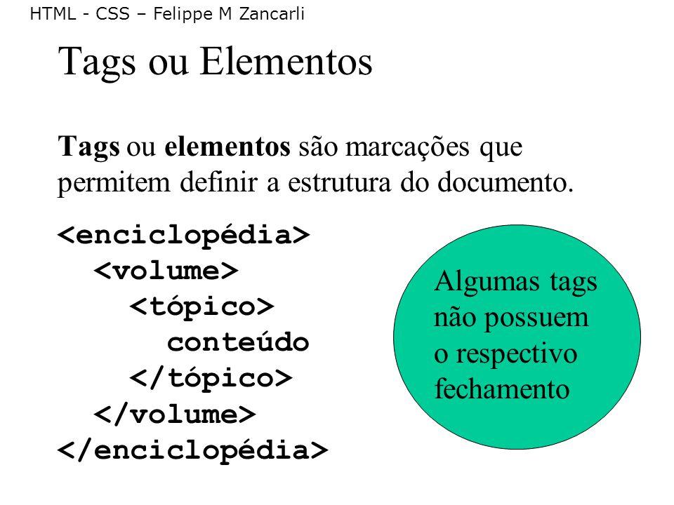 HTML - CSS – Felippe M Zancarli Tags ou Elementos Tags ou elementos são marcações que permitem definir a estrutura do documento. conteúdo Algumas tags