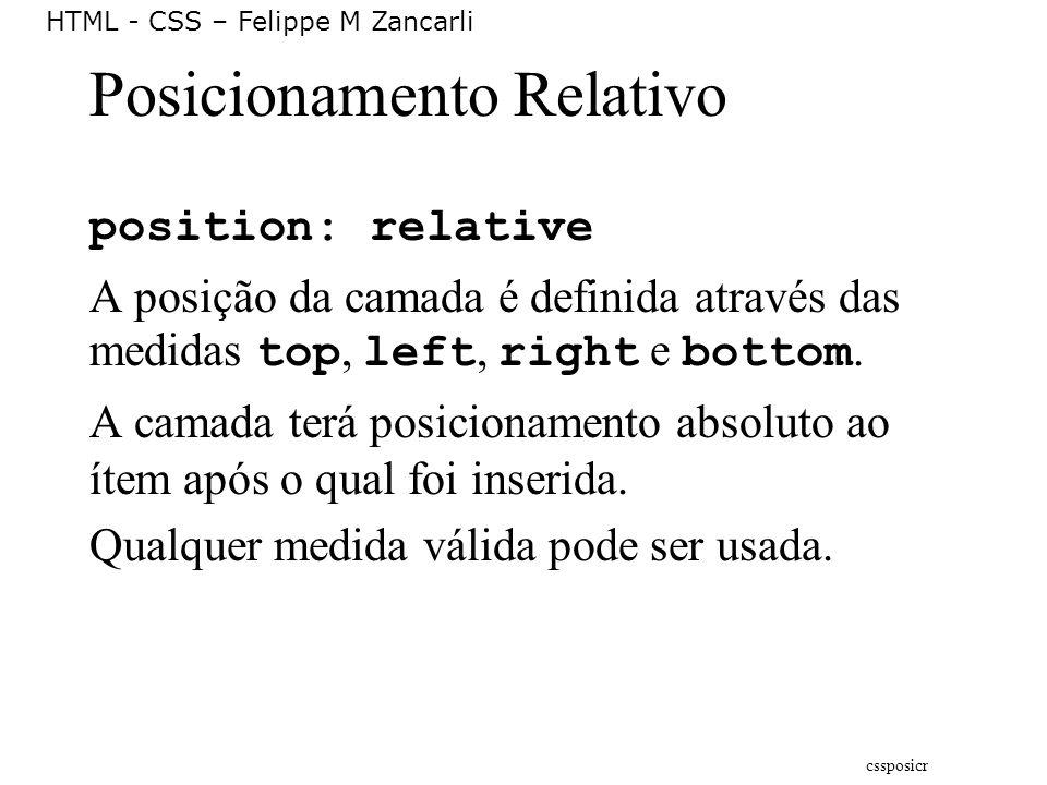 HTML - CSS – Felippe M Zancarli Posicionamento Relativo position: relative A posição da camada é definida através das medidas top, left, right e botto