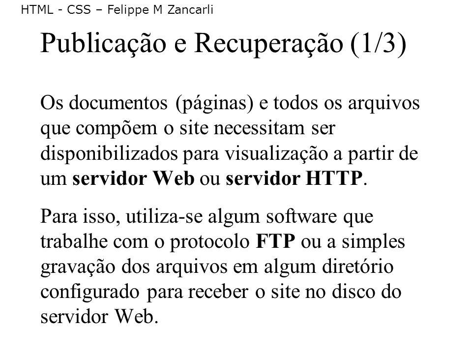 HTML - CSS – Felippe M Zancarli Publicação e Recuperação (1/3) Os documentos (páginas) e todos os arquivos que compõem o site necessitam ser disponibi