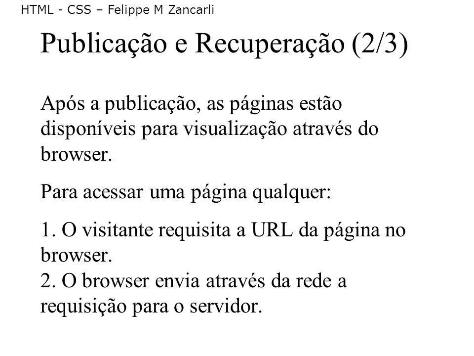 HTML - CSS – Felippe M Zancarli Publicação e Recuperação (2/3) Após a publicação, as páginas estão disponíveis para visualização através do browser. P