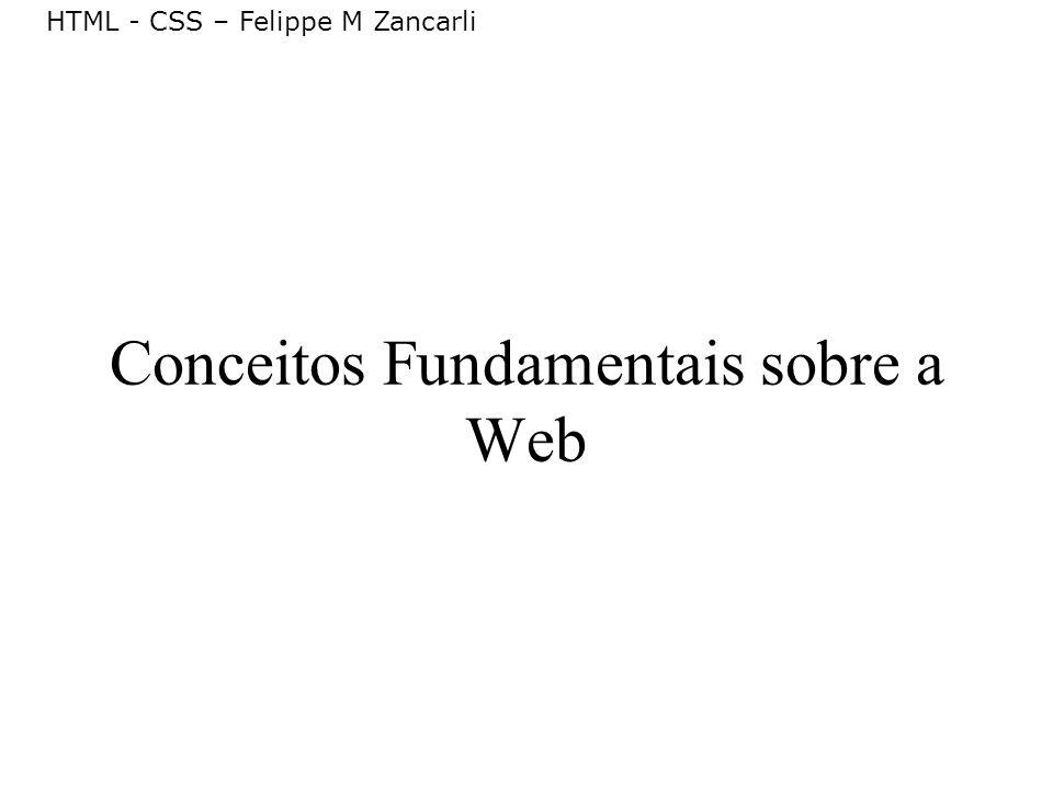 HTML - CSS – Felippe M Zancarli 1 Conceito de Hipertexto O que é a World Wide Web Origem da Web Características da Web W3 Consortium Introdução