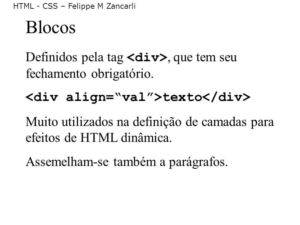 HTML - CSS – Felippe M Zancarli Blocos Definidos pela tag, que tem seu fechamento obrigatório. texto Muito utilizados na definição de camadas para efe