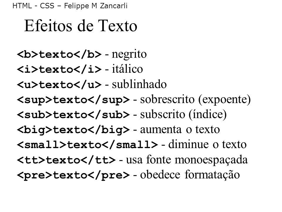HTML - CSS – Felippe M Zancarli Efeitos de Texto texto - negrito texto - itálico texto - sublinhado texto - sobrescrito (expoente) texto - subscrito (