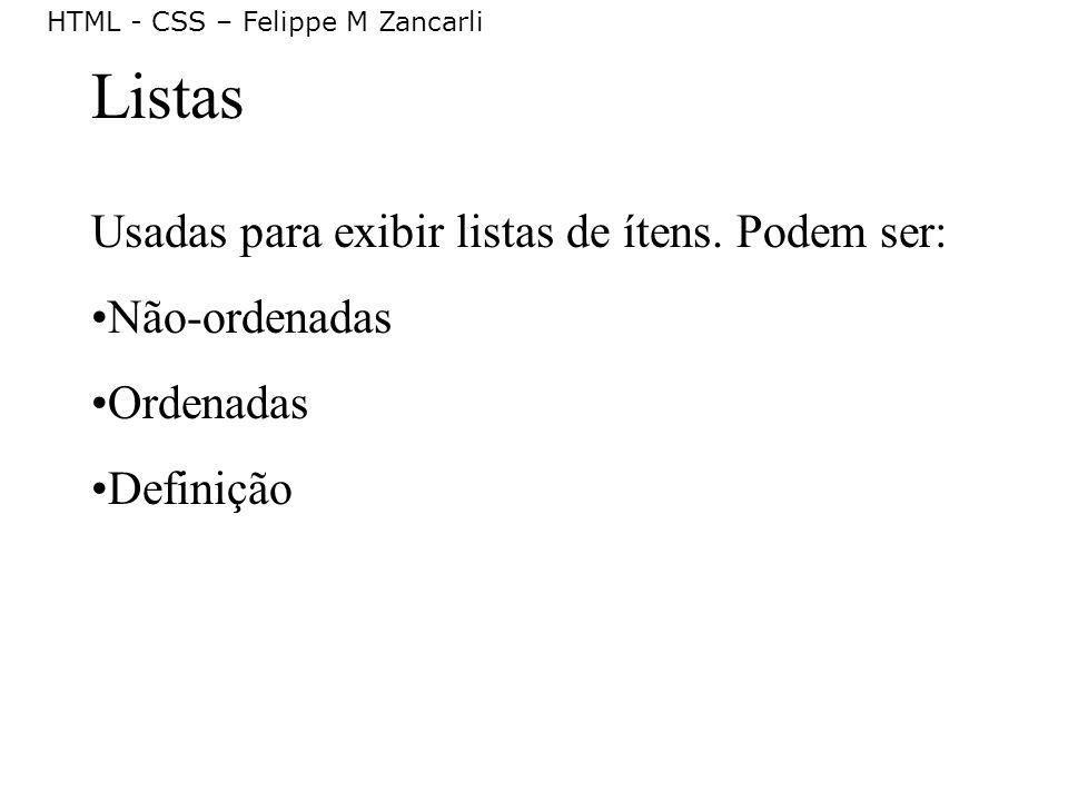 HTML - CSS – Felippe M Zancarli Listas Usadas para exibir listas de ítens. Podem ser: Não-ordenadas Ordenadas Definição