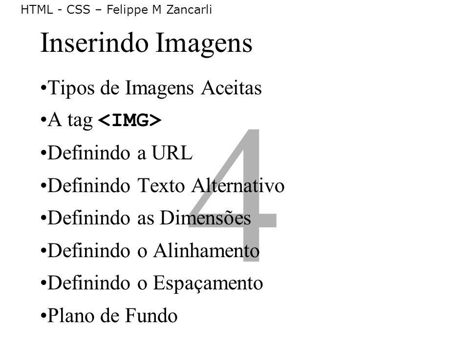 4 Tipos de Imagens Aceitas A tag Definindo a URL Definindo Texto Alternativo Definindo as Dimensões Definindo o Alinhamento Definindo o Espaçamento Pl