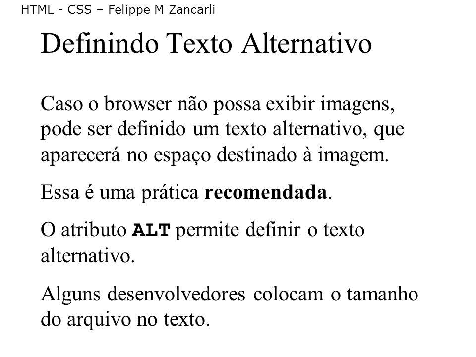 HTML - CSS – Felippe M Zancarli Definindo Texto Alternativo Caso o browser não possa exibir imagens, pode ser definido um texto alternativo, que apare