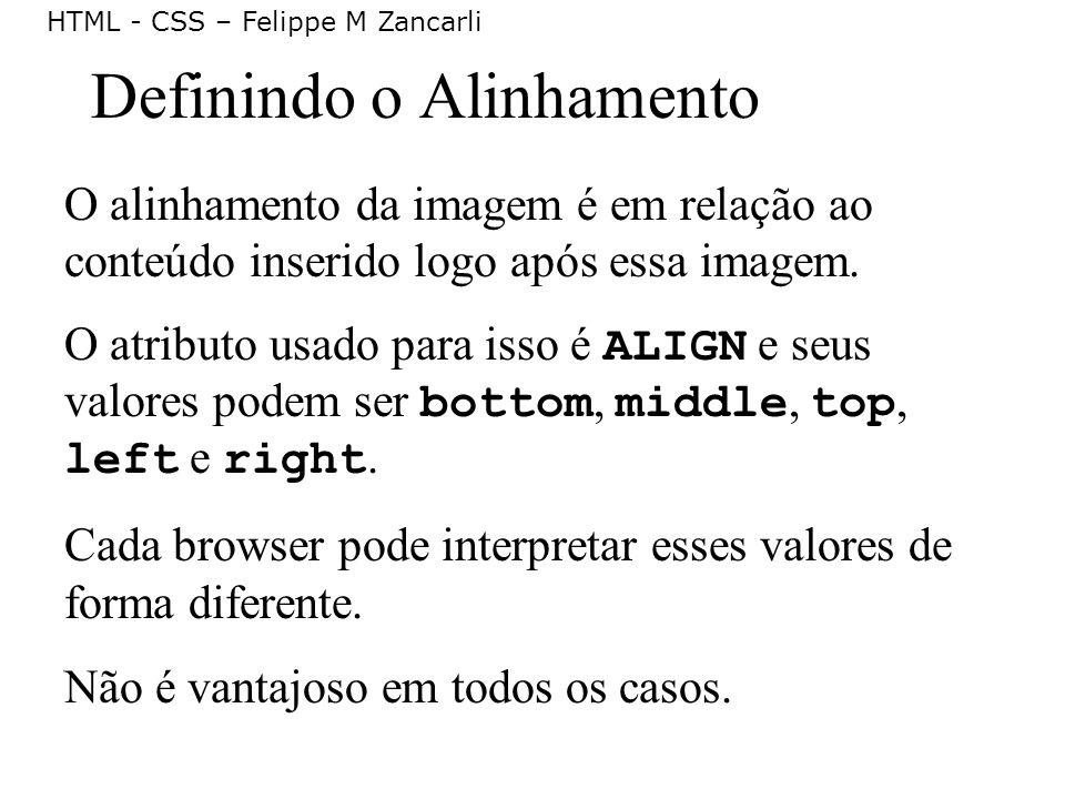 HTML - CSS – Felippe M Zancarli Definindo o Alinhamento O alinhamento da imagem é em relação ao conteúdo inserido logo após essa imagem. O atributo us