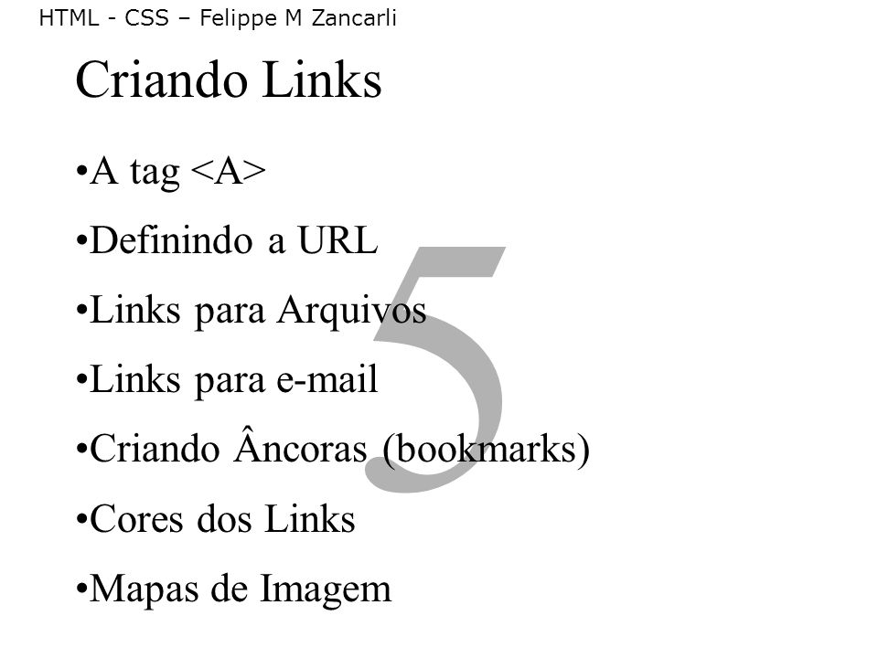 5 A tag Definindo a URL Links para Arquivos Links para e-mail Criando Âncoras (bookmarks) Cores dos Links Mapas de Imagem Criando Links