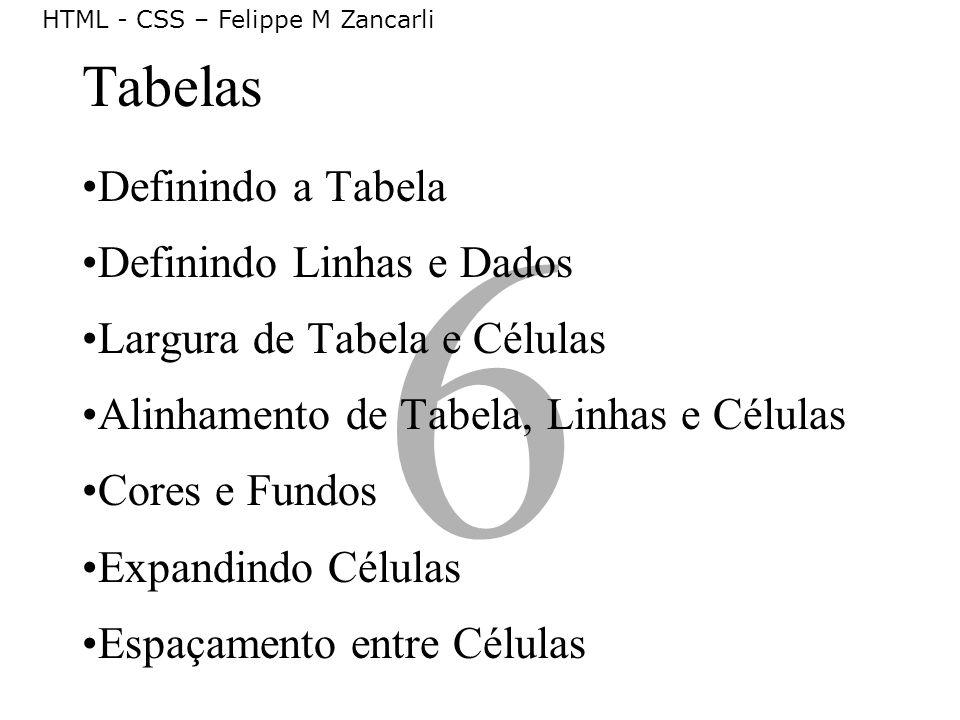 6 Definindo a Tabela Definindo Linhas e Dados Largura de Tabela e Células Alinhamento de Tabela, Linhas e Células Cores e Fundos Expandindo Células Es