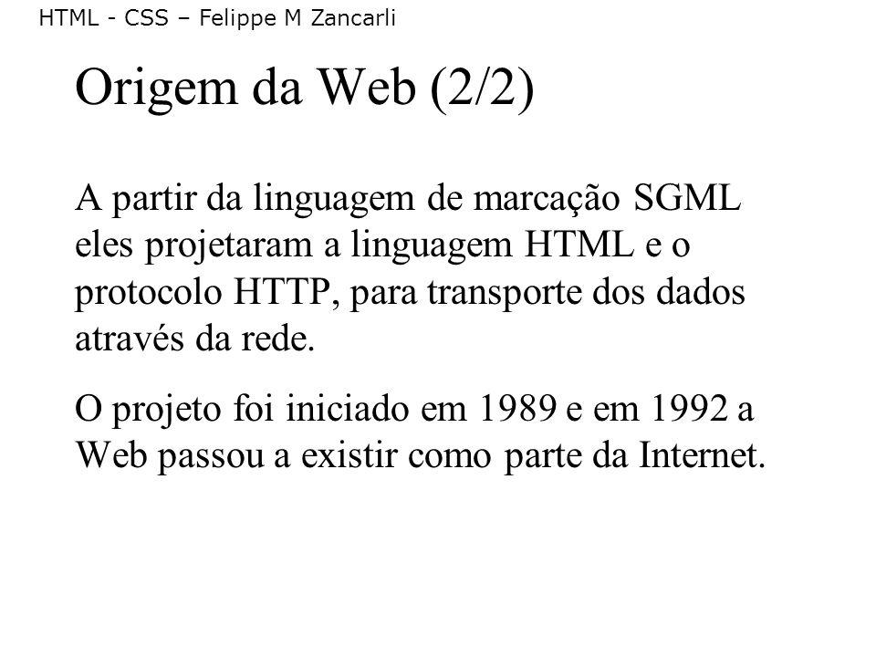 HTML - CSS – Felippe M Zancarli Características da Web (1/3) Fornecer um meio simples de buscar informações armazenadas em sistemas remotos, de forma que possam ser lidas por seres humanos.
