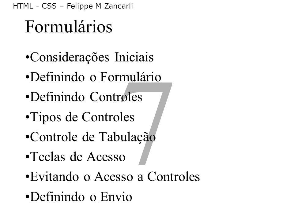 7 Formulários Considerações Iniciais Definindo o Formulário Definindo Controles Tipos de Controles Controle de Tabulação Teclas de Acesso Evitando o A