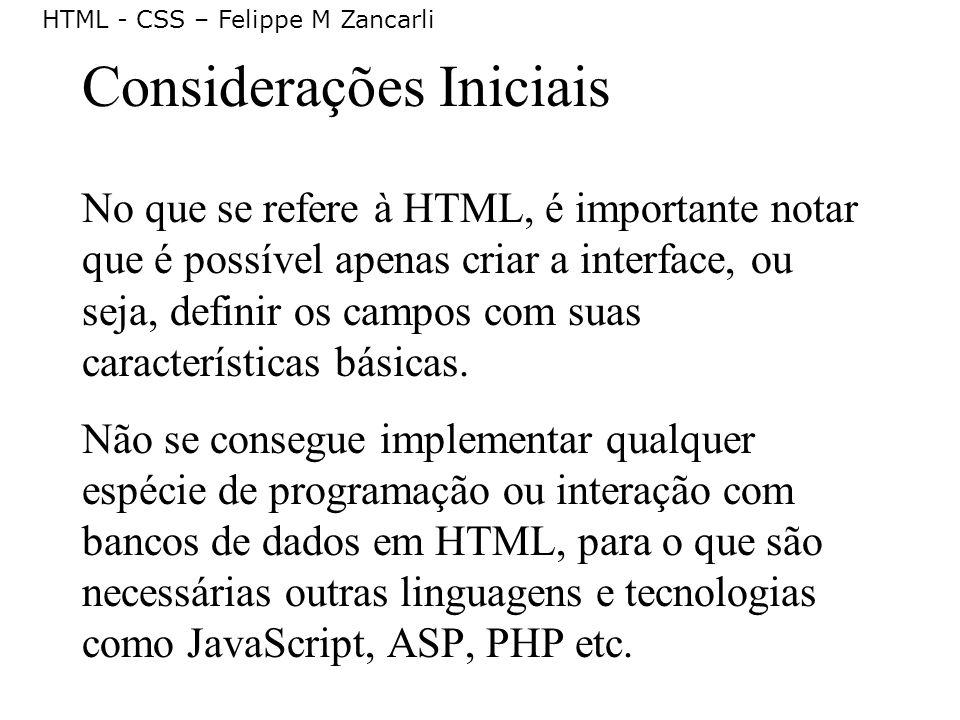 HTML - CSS – Felippe M Zancarli Considerações Iniciais No que se refere à HTML, é importante notar que é possível apenas criar a interface, ou seja, d