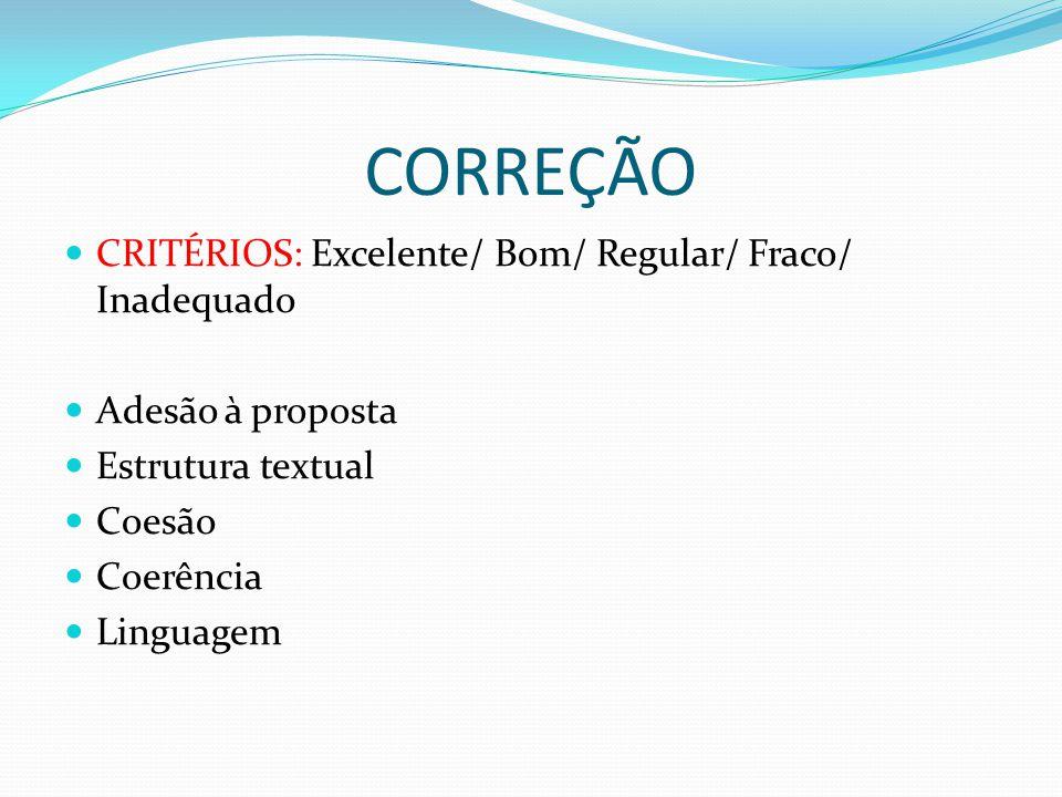 CORREÇÃO CRITÉRIOS: Excelente/ Bom/ Regular/ Fraco/ Inadequado Adesão à proposta Estrutura textual Coesão Coerência Linguagem
