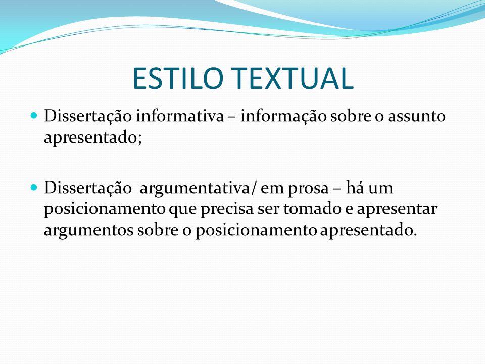 ESTILO TEXTUAL Dissertação informativa – informação sobre o assunto apresentado; Dissertação argumentativa/ em prosa – há um posicionamento que precis