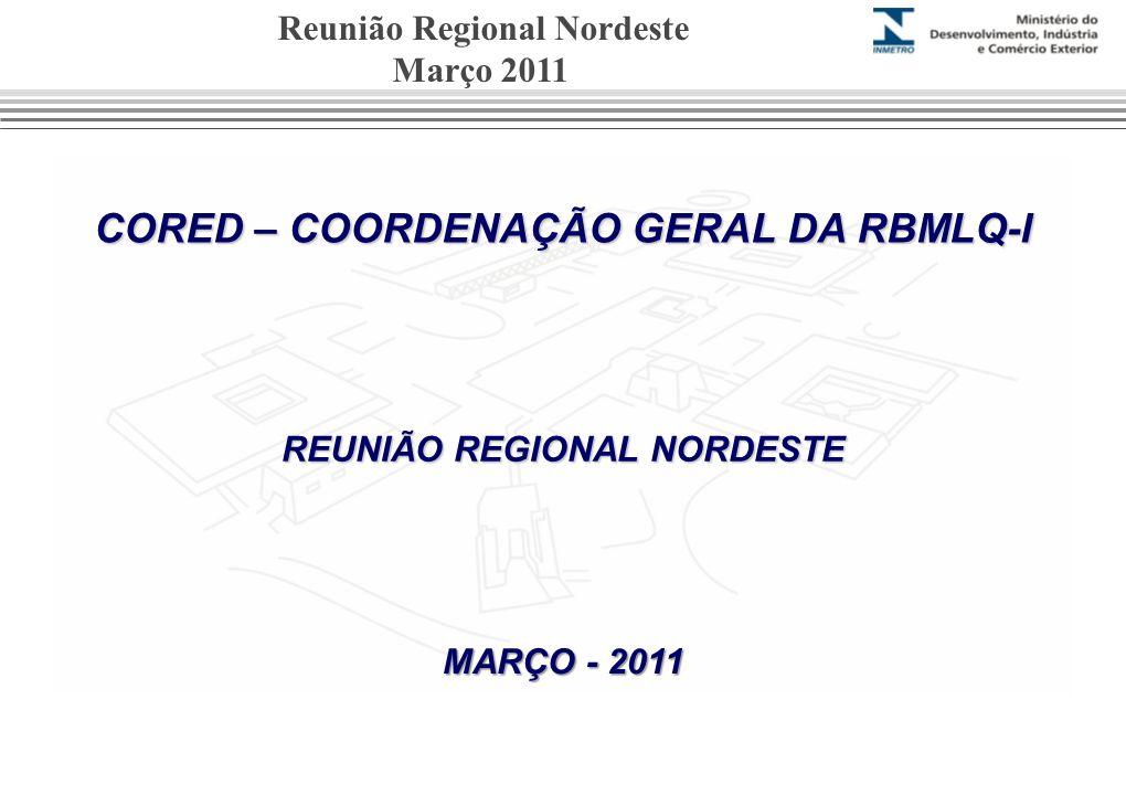 CORED – COORDENAÇÃO GERAL DA RBMLQ-I REUNIÃO REGIONAL NORDESTE MARÇO - 2011 Reunião Regional Nordeste Março 2011
