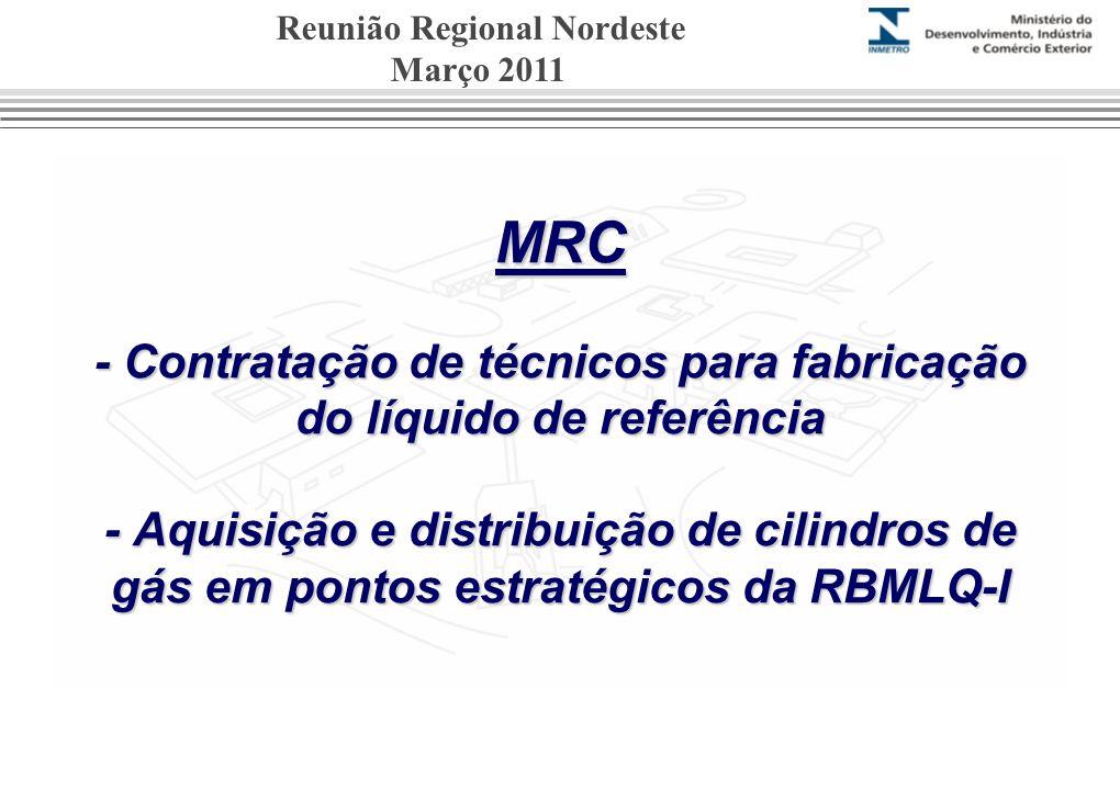 MRC - Contratação de técnicos para fabricação do líquido de referência - Aquisição e distribuição de cilindros de gás em pontos estratégicos da RBMLQ-I Reunião Regional Nordeste Março 2011
