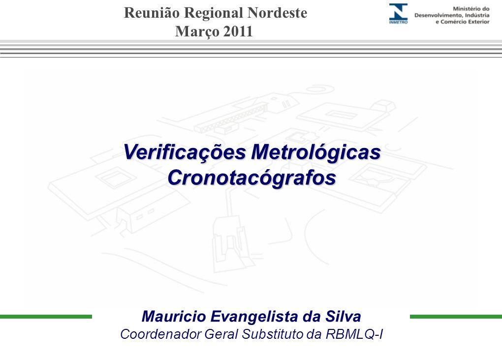 Verificações Metrológicas Cronotacógrafos Mauricio Evangelista da Silva Coordenador Geral Substituto da RBMLQ-I Reunião Regional Nordeste Março 2011