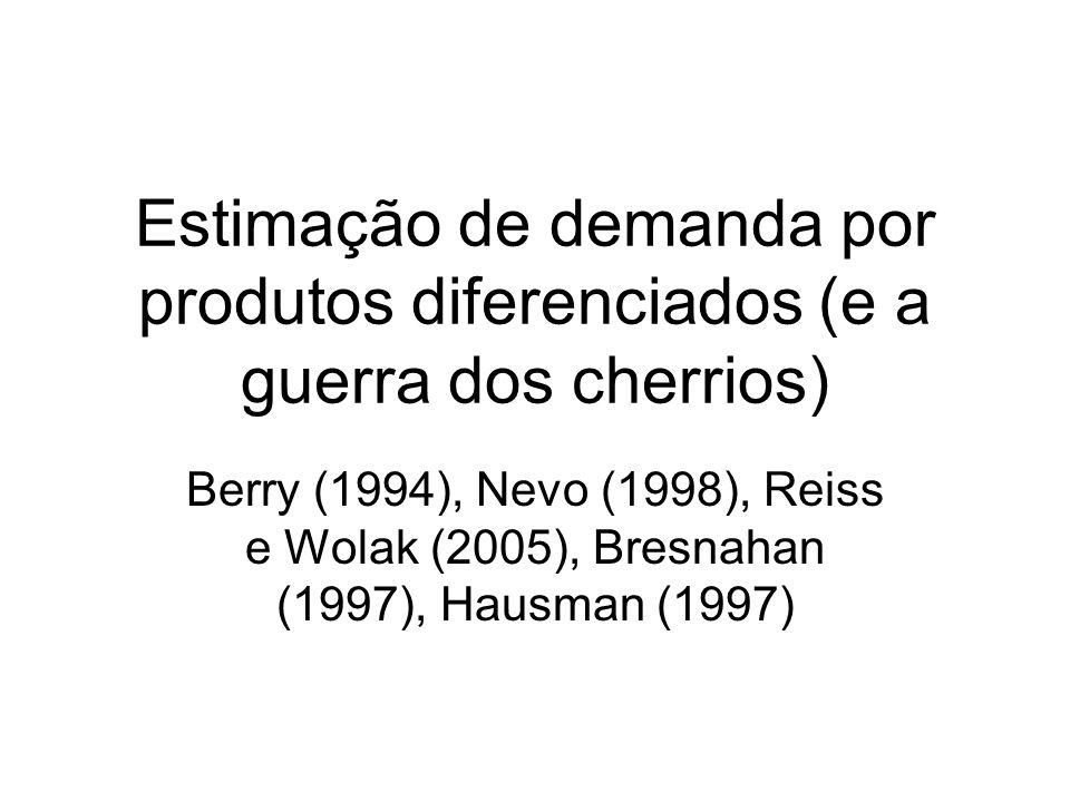Estimação de demanda por produtos diferenciados (e a guerra dos cherrios) Berry (1994), Nevo (1998), Reiss e Wolak (2005), Bresnahan (1997), Hausman (