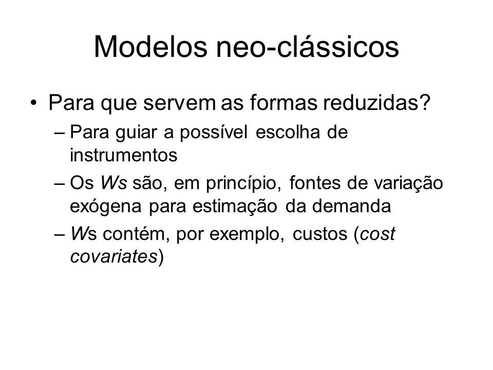 Modelos neo-clássicos Para que servem as formas reduzidas? –Para guiar a possível escolha de instrumentos –Os Ws são, em princípio, fontes de variação