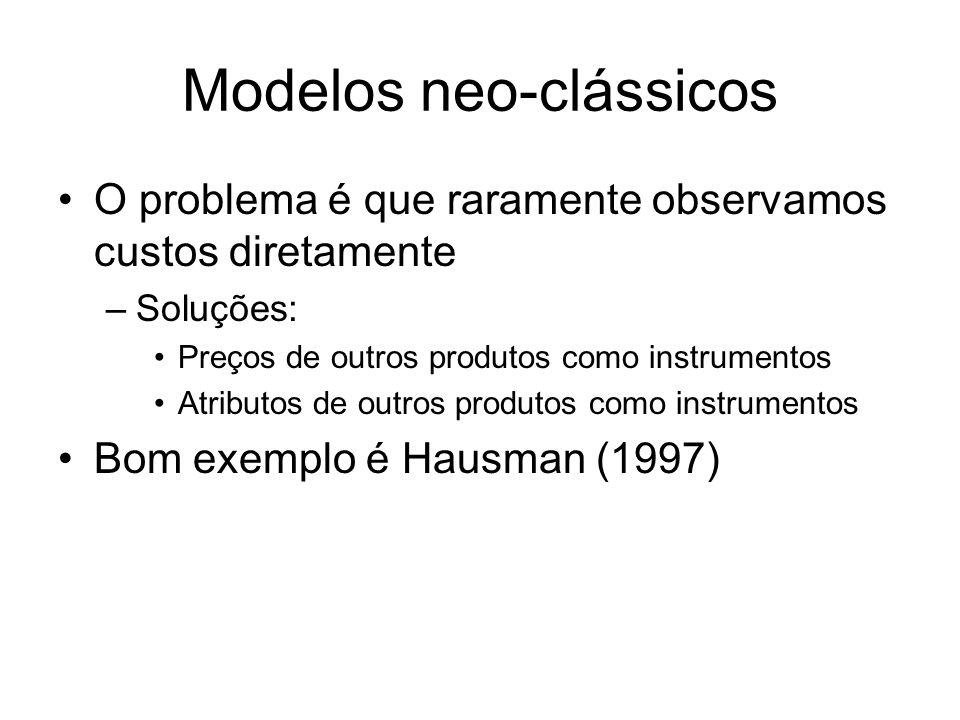 Modelos neo-clássicos O problema é que raramente observamos custos diretamente –Soluções: Preços de outros produtos como instrumentos Atributos de outros produtos como instrumentos Bom exemplo é Hausman (1997)