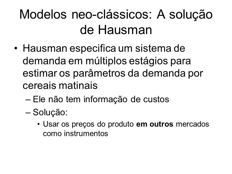 Modelos neo-clássicos: A solução de Hausman Hausman especifica um sistema de demanda em múltiplos estágios para estimar os parâmetros da demanda por cereais matinais –Ele não tem informação de custos –Solução: Usar os preços do produto em outros mercados como instrumentos