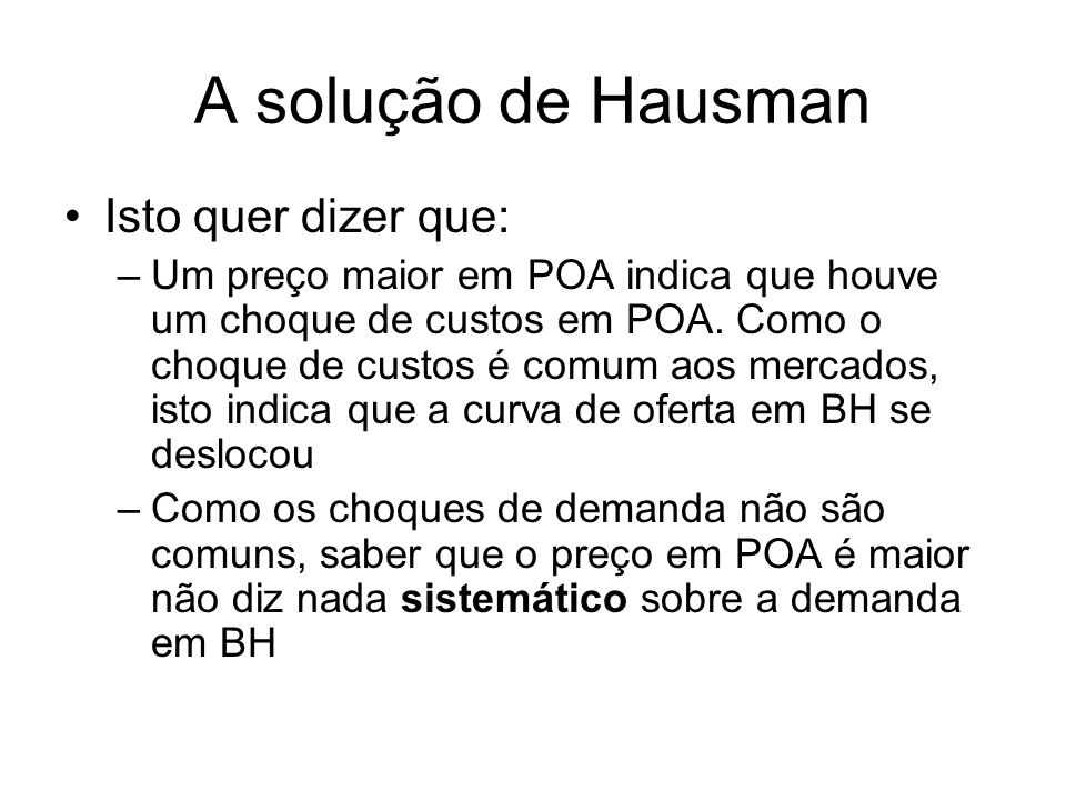 A solução de Hausman Isto quer dizer que: –Um preço maior em POA indica que houve um choque de custos em POA. Como o choque de custos é comum aos merc