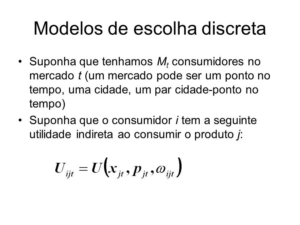Modelos de escolha discreta Suponha que tenhamos M t consumidores no mercado t (um mercado pode ser um ponto no tempo, uma cidade, um par cidade-ponto