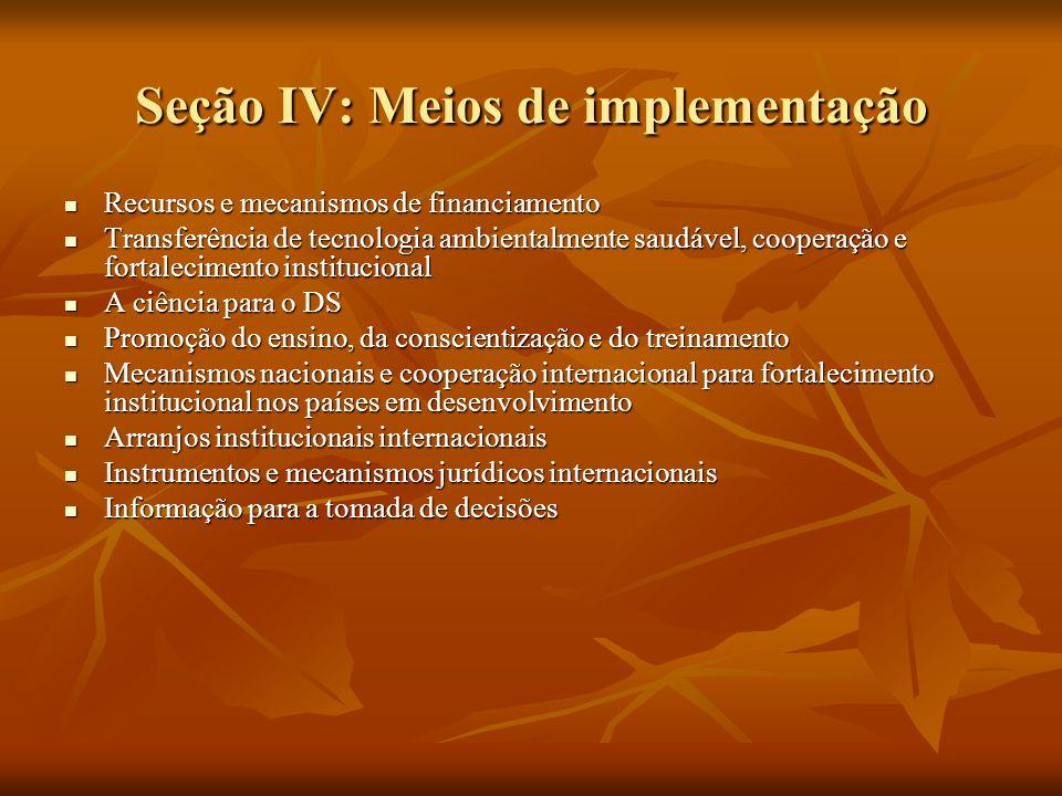 Seção IV: Meios de implementação Recursos e mecanismos de financiamento Recursos e mecanismos de financiamento Transferência de tecnologia ambientalme
