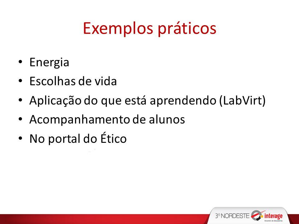 Exemplos práticos Energia Escolhas de vida Aplicação do que está aprendendo (LabVirt) Acompanhamento de alunos No portal do Ético