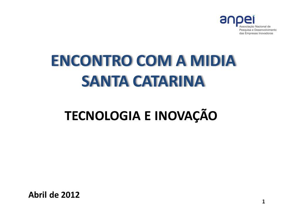 ENCONTRO COM A MIDIA SANTA CATARINA TECNOLOGIA E INOVAÇÃO Abril de 2012 1