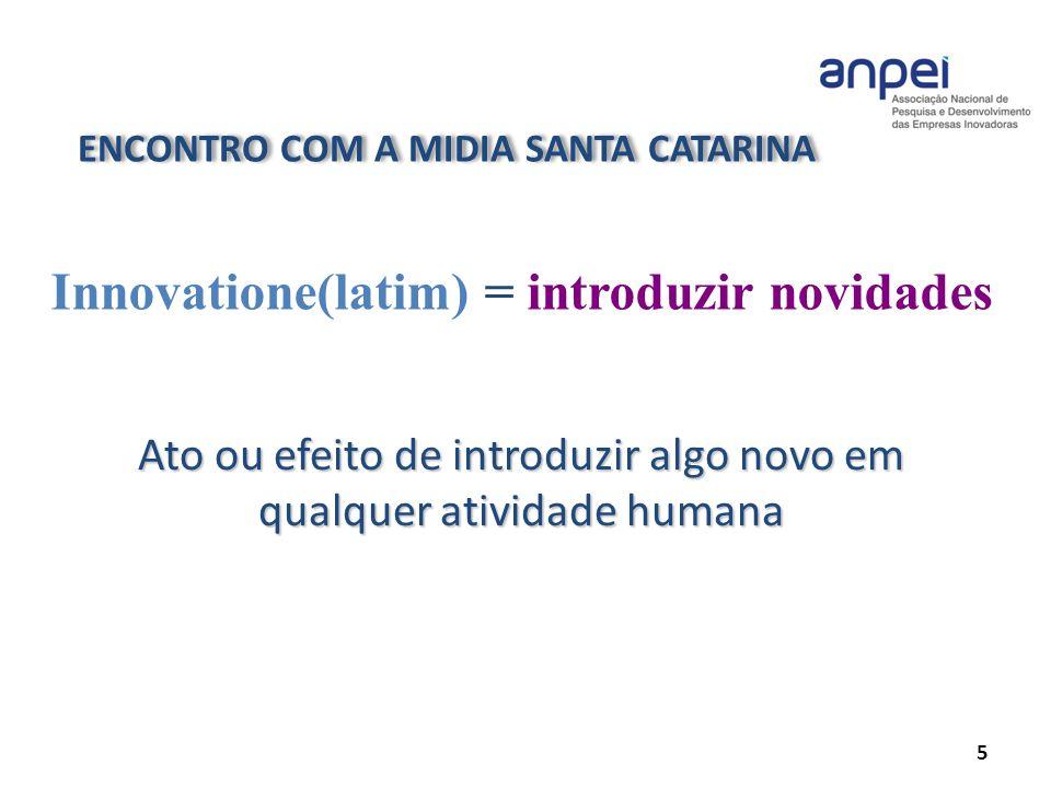 ENCONTRO COM A MIDIA SANTA CATARINA 5 Ato ou efeito de introduzir algo novo em qualquer atividade humana Innovatione(latim) = introduzir novidades