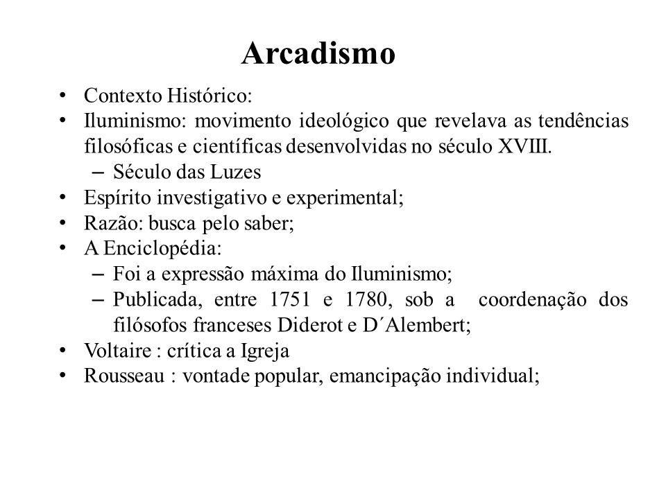 Arcadismo Contexto Histórico: Iluminismo: movimento ideológico que revelava as tendências filosóficas e científicas desenvolvidas no século XVIII. – S