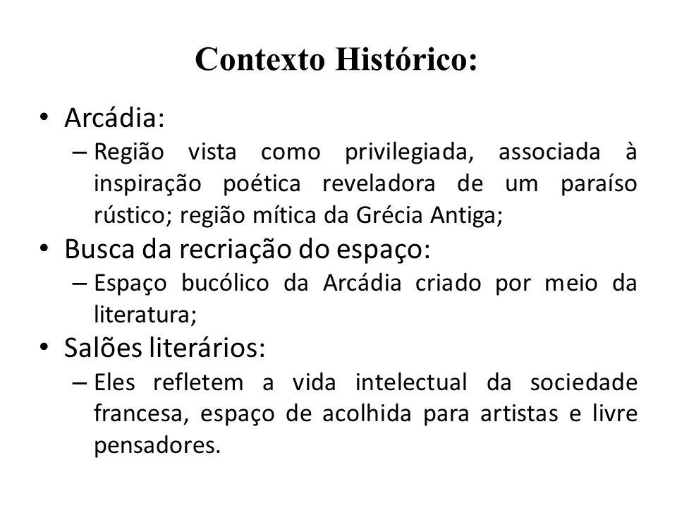 Contexto Histórico: Arcádia: – Região vista como privilegiada, associada à inspiração poética reveladora de um paraíso rústico; região mítica da Gréci
