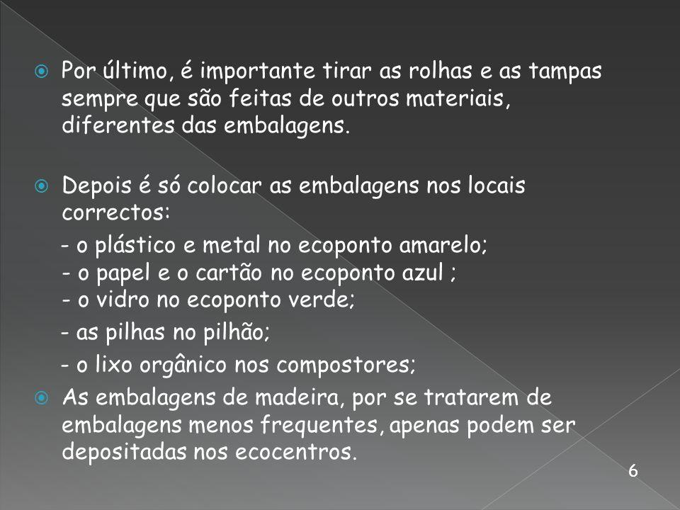 Por último, é importante tirar as rolhas e as tampas sempre que são feitas de outros materiais, diferentes das embalagens. Depois é só colocar as emba