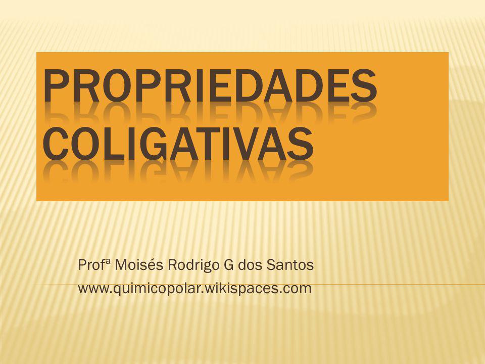 Profª Moisés Rodrigo G dos Santos www.quimicopolar.wikispaces.com