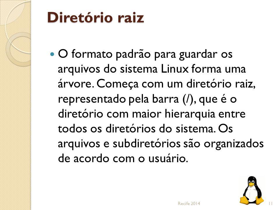 Diretório raiz O formato padrão para guardar os arquivos do sistema Linux forma uma árvore. Começa com um diretório raiz, representado pela barra (/),