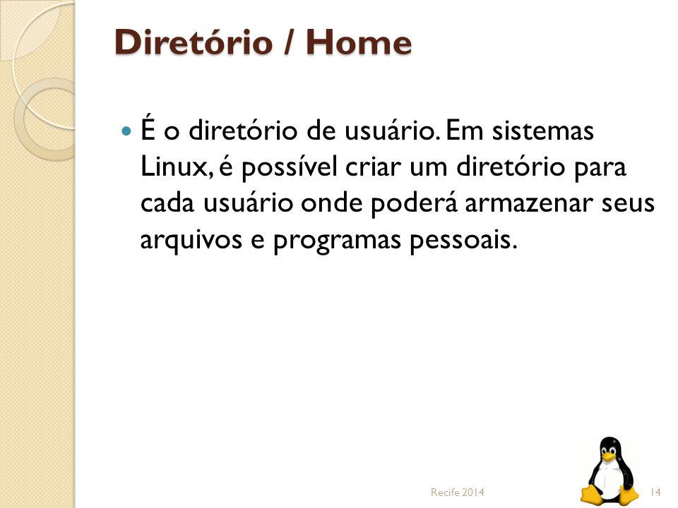Diretório / Home É o diretório de usuário. Em sistemas Linux, é possível criar um diretório para cada usuário onde poderá armazenar seus arquivos e pr