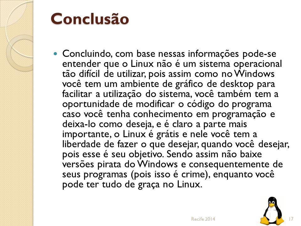 Conclusão Concluindo, com base nessas informações pode-se entender que o Linux não é um sistema operacional tão difícil de utilizar, pois assim como n
