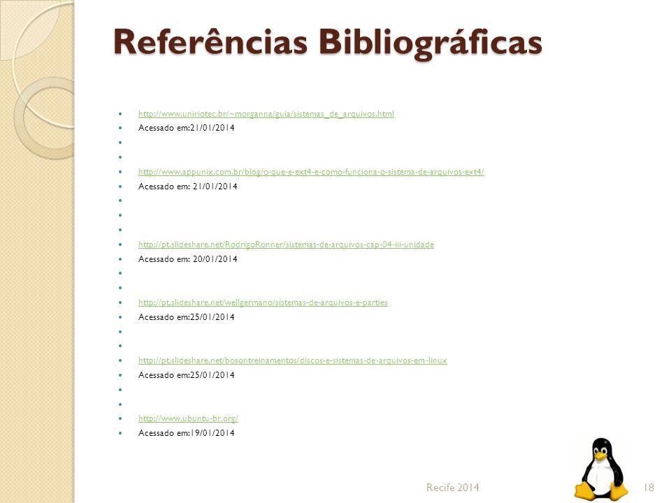 Referências Bibliográficas http://www.uniriotec.br/~morganna/guia/sistemas_de_arquivos.html Acessado em:21/01/2014 http://www.appunix.com.br/blog/o-qu