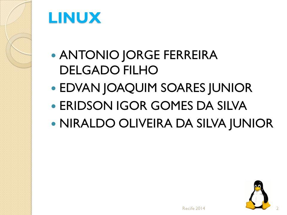 LINUX ANTONIO JORGE FERREIRA DELGADO FILHO EDVAN JOAQUIM SOARES JUNIOR ERIDSON IGOR GOMES DA SILVA NIRALDO OLIVEIRA DA SILVA JUNIOR 2Recife 2014