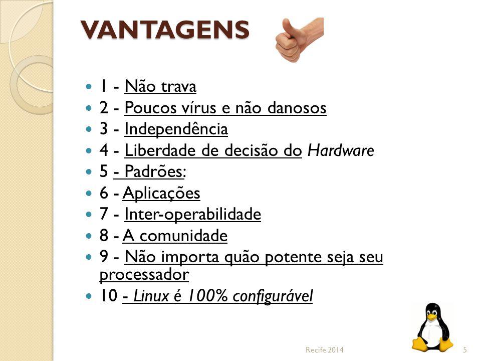 VANTAGENS 1 - Não trava 2 - Poucos vírus e não danosos 3 - Independência 4 - Liberdade de decisão do Hardware 5 - Padrões: 6 - Aplicações 7 - Inter-op