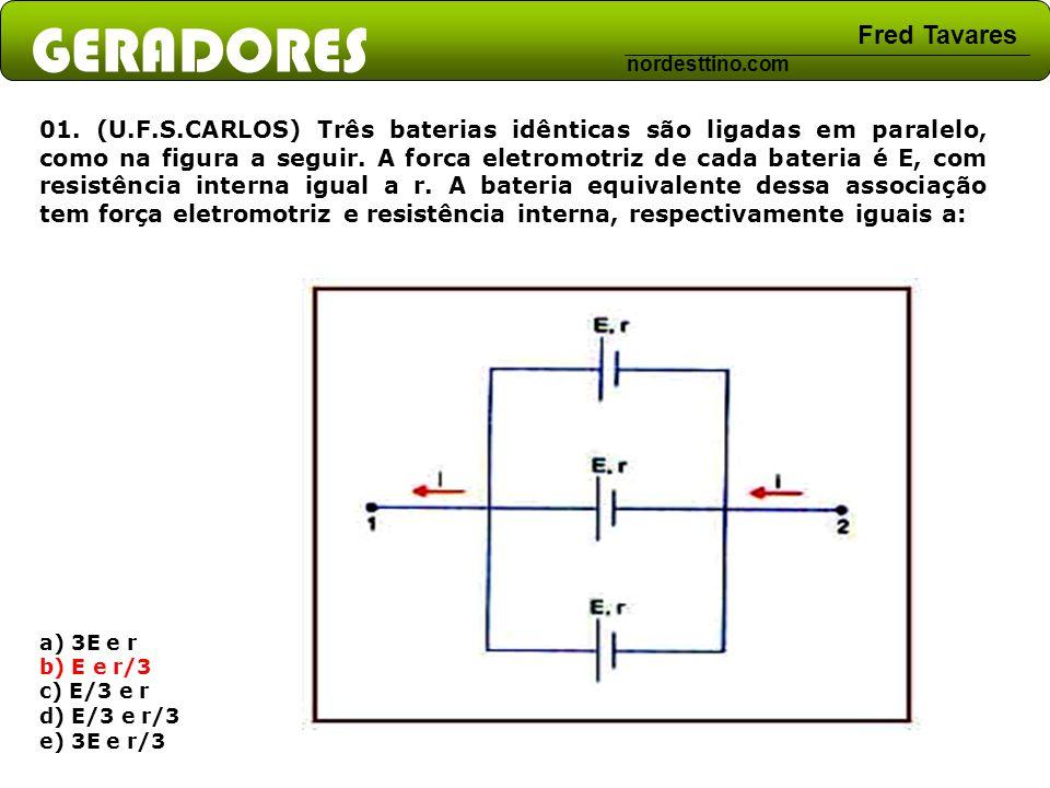 GERADORES Fred Tavares nordesttino.com 01. (U.F.S.CARLOS) Três baterias idênticas são ligadas em paralelo, como na figura a seguir. A forca eletromotr