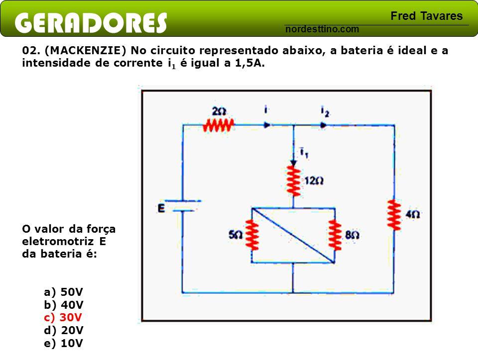 GERADORES Fred Tavares nordesttino.com 02. (MACKENZIE) No circuito representado abaixo, a bateria é ideal e a intensidade de corrente i 1 é igual a 1,