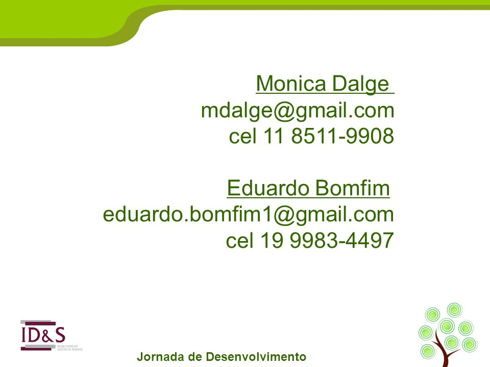 Monica Dalge mdalge@gmail.com cel 11 8511-9908 Eduardo Bomfim eduardo.bomfim1@gmail.com cel 19 9983-4497 Jornada de Desenvolvimento