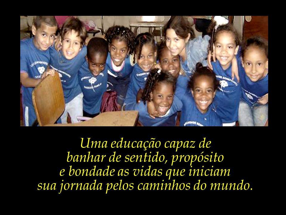 Uma educação plena, capaz de transmitir valores e virtudes, conduzindo cada criança em direção à sua plenitude.