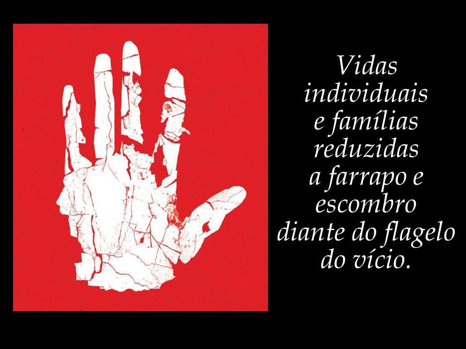 Vidas individuais e famílias reduzidas a farrapo e escombro diante do flagelo do vício.