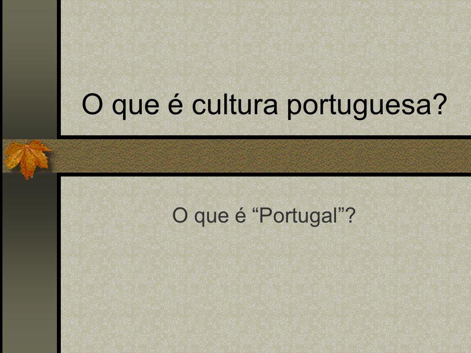Cultura Portuguesa Fundada na língua (cultura em português) Ou na história comum (traços etnopsicológicos)