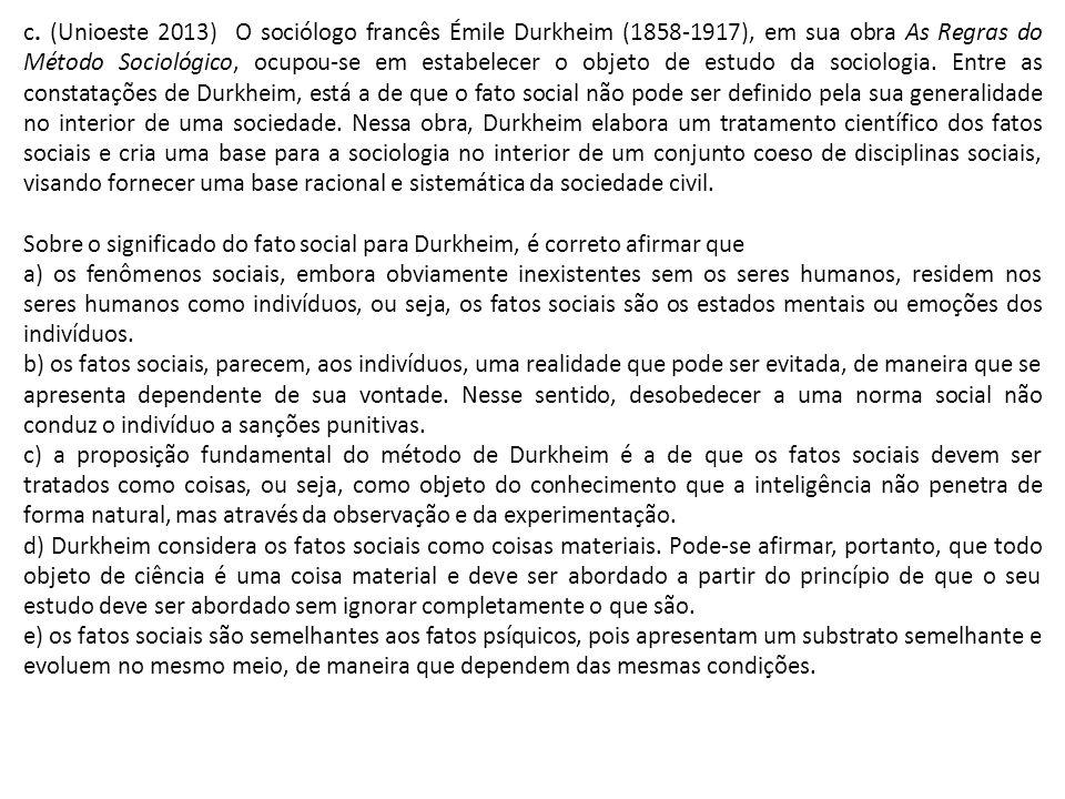 c. (Unioeste 2013) O sociólogo francês Émile Durkheim (1858-1917), em sua obra As Regras do Método Sociológico, ocupou-se em estabelecer o objeto de e