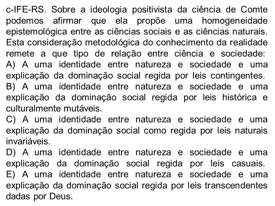 c-IFE-RS. Sobre a ideologia positivista da ciência de Comte podemos afirmar que ela propõe uma homogeneidade epistemológica entre as ciências sociais