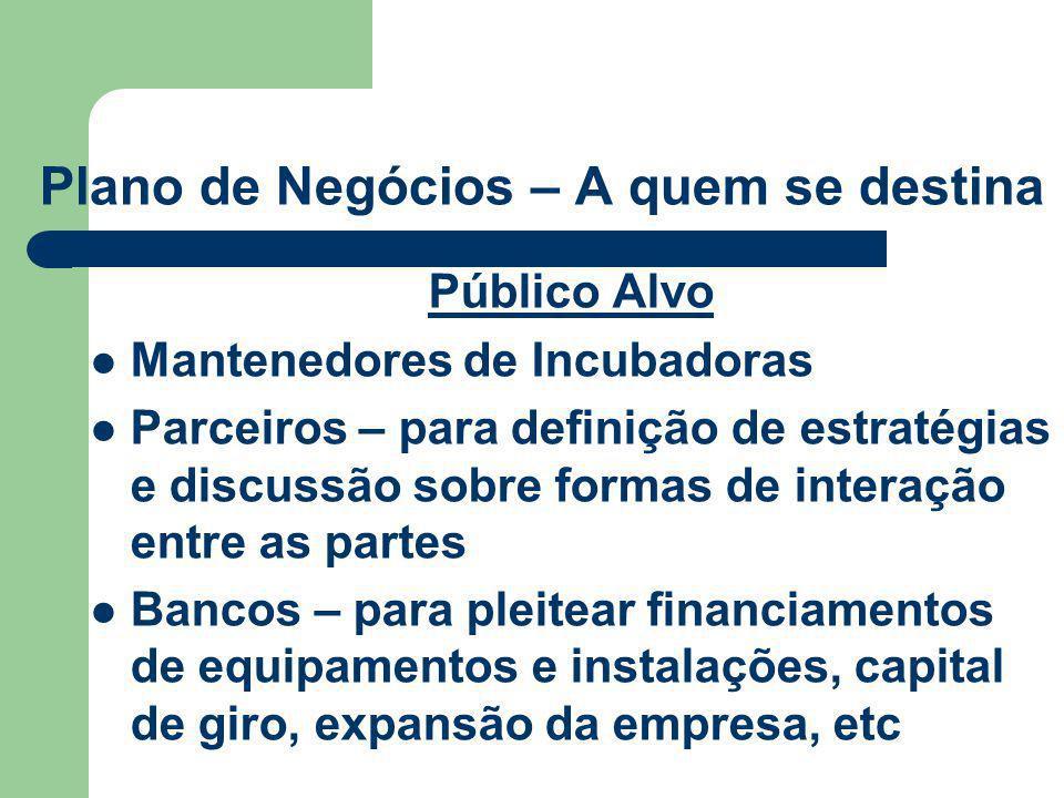Plano de Negócios – A quem se destina Público Alvo Mantenedores de Incubadoras Parceiros – para definição de estratégias e discussão sobre formas de i